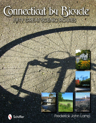 Connecticut by Bicycle: Fifty Great Scenic Routes - Lamp, Frederick John