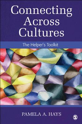 Connecting Across Cultures: The Helper's Toolkit - Hays, Pamela A, Dr.