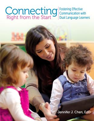 Connecting Right from the Start: Fostering Effective Communication with Dual Language Learners - Chen, Jennifer J, Edd