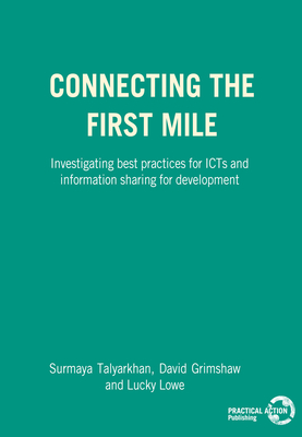 Connecting the First Mile: Investigating Best Practices for Icts and Information Sharing for Development - Talyarkhan, Surmaya, and Grimshaw, David J, and Lowe, Lucky