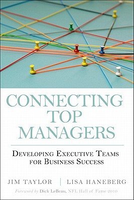 Connecting Top Managers: Developing Executive Teams for Business Success - Taylor, Jim, and Haneberg, Lisa