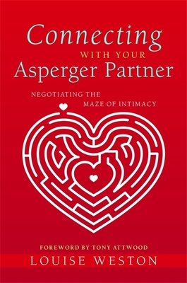 Connecting with Your Asperger Partner: Negotiating the Maze of Intimacy - Weston, Louise, and Attwood, Tony, PhD (Foreword by)