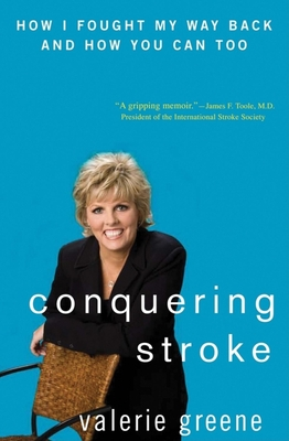 Conquering Stroke: How I Fought My Way Back and How You Can Too - Greene, Valerie