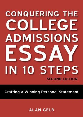 Conquering the College Admissions Essay in 10 Steps: Crafting a Winning Personal Statement - Gelb, Alan