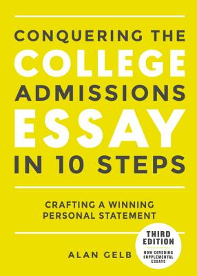 Conquering the College Admissions Essay in 10 Steps, Third Edition: Crafting a Winning Personal Statement - Gelb, Alan