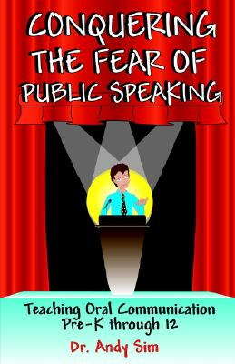 Conquering the Fear of Public Speaking - Sim, Andy
