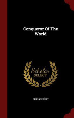 Conqueror of the World - Grousset, Rene, Professor