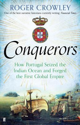 Conquerors: How Portugal Seized the Indian Ocean and Forged the First Global Empire - Crowley, Roger