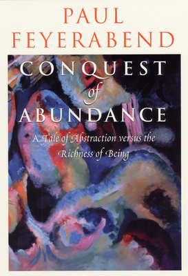 Conquest of Abundance: A Tale of Abstraction Versus the Richness of Being - Feyerabend, Paul