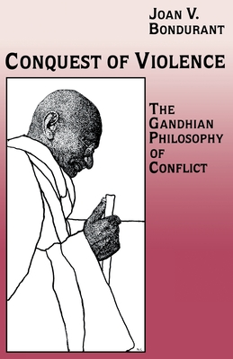 Conquest of Violence: The Gandhian Philosophy of Conflict. with a New Epilogue by the Author - Bondurant, Joan Valerie
