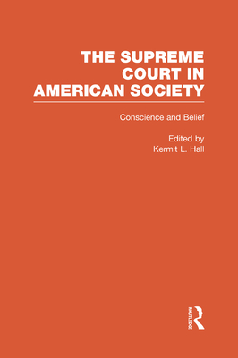Conscience and Belief: The Supreme Court and Religion: The Supreme Court in American Society - Hall, Kermit L (Editor)