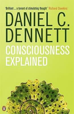Consciousness Explained - Dennett, Daniel C.