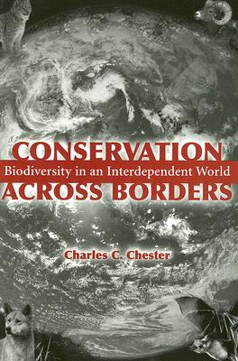 Conservation Across Borders: Biodiversity in an Interdependent World - Chester, Charles C