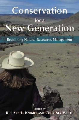 Conservation for a New Generation: Redefining Natural Resources Management - Knight, Richard L (Editor)