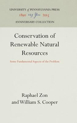 Conservation of Renewable Natural Resources: Some Fundamental Aspects of the Problem - Zon, Raphael, and Cooper, William S
