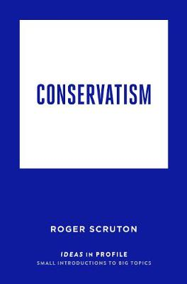 Conservatism: Ideas in Profile - Scruton, Roger
