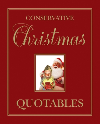 Conservative Christmas Quotables - Last, Jonathan V (Introduction by), and Long, Rob (Contributions by), and O'Rourke, P J (Contributions by)