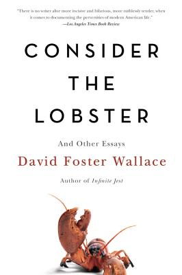 Consider the Lobster and Other Essays - Wallace, David Foster
