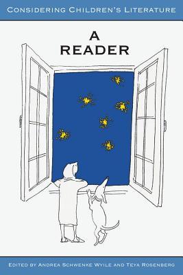 Considering Children's Literature: A Reader - Schwenke Wyile, Andrea (Editor), and Rosenberg, Teya (Editor)