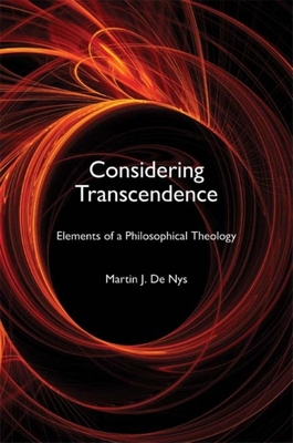 Considering Transcendence: Elements of a Philosophical Theology - De Nys, Martin J
