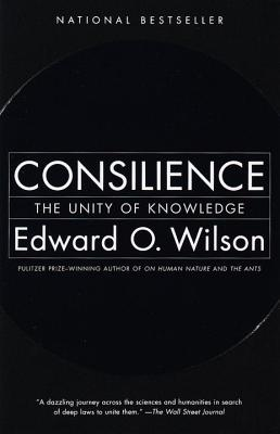 Consilience: The Unity of Knowledge - Wilson, Edward Osborne
