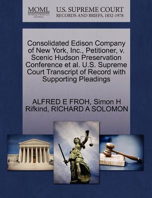 Consolidated Edison Company of New York, Inc., Petitioner, V. Scenic Hudson Preservation Conference et al. U.S. Supreme Court Transcript of Record with Supporting Pleadings - Froh, Alfred E, and Rifkind, Simon H, and Solomon, Richard A