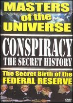 Conspiracy: The Secret History - Masters of the Universe, The Secret Birth of the Federal Reserve