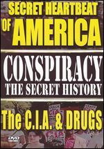 Conspiracy: The Secret History - The Secret Heartbeat of America: The C.I.A. and Drugs