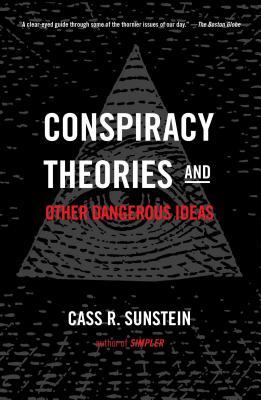 Conspiracy Theories and Other Dangerous Ideas - Sunstein, Cass R