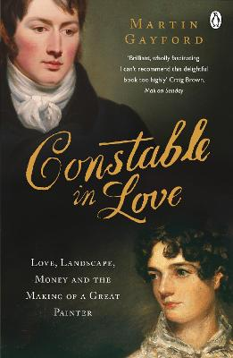 Constable In Love: Love, Landscape, Money and the Making of a Great Painter - Gayford, Martin