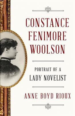 Constance Fenimore Woolson: Portrait of a Lady Novelist - Rioux, Anne Boyd