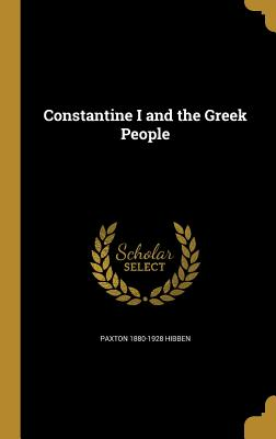 Constantine I and the Greek People - Hibben, Paxton 1880-1928