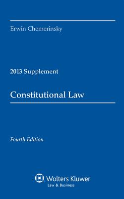 Constitutional Law 2013 Supplement - Chemerinsky, Erwin