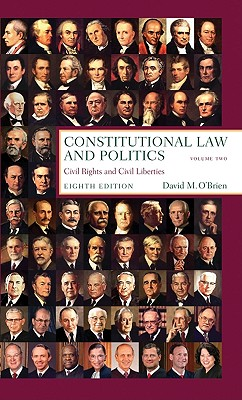 Constitutional Law and Politics, Volume Two: Civil Rights and Civil Liberties - O'Brien, David M, Professor