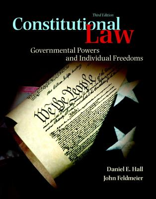 Constitutional Law: Governmental Powers and Individual Freedoms - Hall, Daniel J., and Feldmeier, John