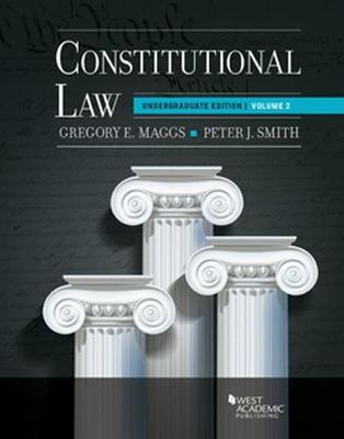 Constitutional Law, Volume 2: Higher Education Edition - Maggs, Gregory, and Smith, Peter