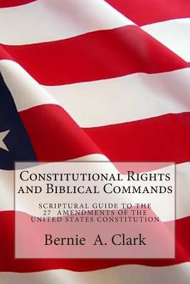 Constitutional Rights and Biblical Commands - Clark, MR Bernie a