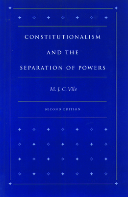 Constitutionalism and the Separation of Powers - Vile, M J C