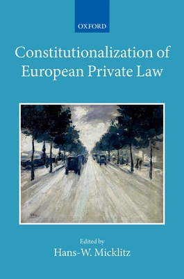 Constitutionalization of European Private Law: XXII/2 - Micklitz, Hans (Editor)