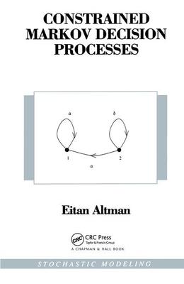 Constrained Markov Decision Processes - Altman, D G, and Altman, Eitan, and Altman, Altman