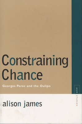 Constraining Chance: Georges Perec and the Oulipo - James, Alison