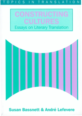 Constructing Cultures - Bassnett, Susan, and Lefevere, Andre