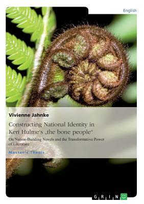 Constructing National Identity in Keri Hulme's the Bone People - Jahnke, Vivienne