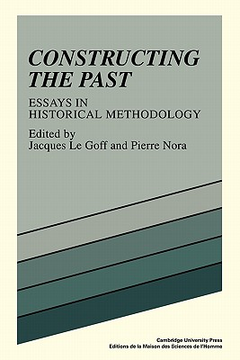 Constructing the Past: Essays in Historical Methodology - Le Goff, Jacques (Editor), and Nora, Pierre
