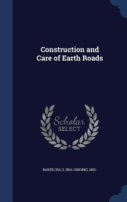 Construction and Care of Earth Roads - Baker, Ira O (Ira Osborn) 1853- (Creator)