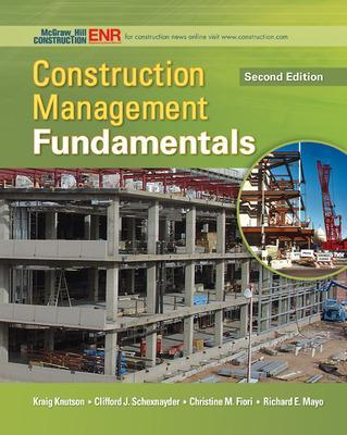 Construction Management Fundamentals - Fiori, Christine M, and Knutson, Kraig, and Schexnayder, Clifford J