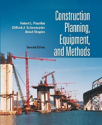 Construction Planning, Equipment, and Methods - Peurifoy, Robert L, and Schexnayder, Clifford J, and Shapira, Aviad