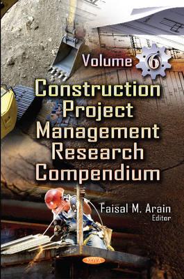 Construction Project Management Research Compendium: Volume 6 - Arain, Faisal Manzoor (Editor)