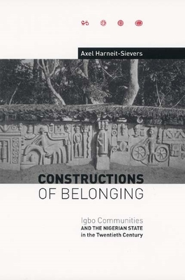 Constructions of Belonging: Igbo Communities and the Nigerian State in the Twentieth Century - Harneit-Sievers, Axel