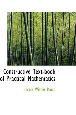 Constructive Text-Book of Practical Mathematics - Marsh, Horace Wilmer